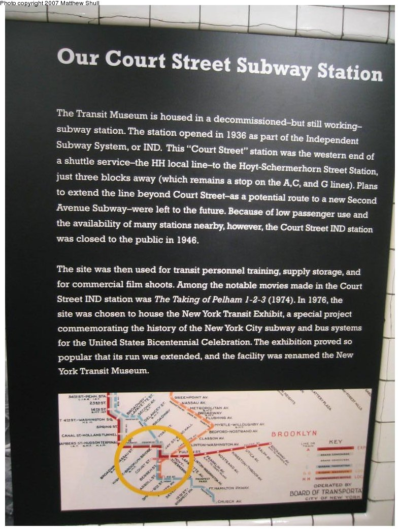 (187k, 788x1044)<br><b>Country:</b> United States<br><b>City:</b> New York<br><b>System:</b> New York City Transit<br><b>Location:</b> New York Transit Museum<br><b>Photo by:</b> Matthew Shull<br><b>Date:</b> 8/31/2007<br><b>Notes:</b> About the Court St Station - Re-opened in 1976 for special exhibition and never closed<br><b>Viewed (this week/total):</b> 1 / 1125